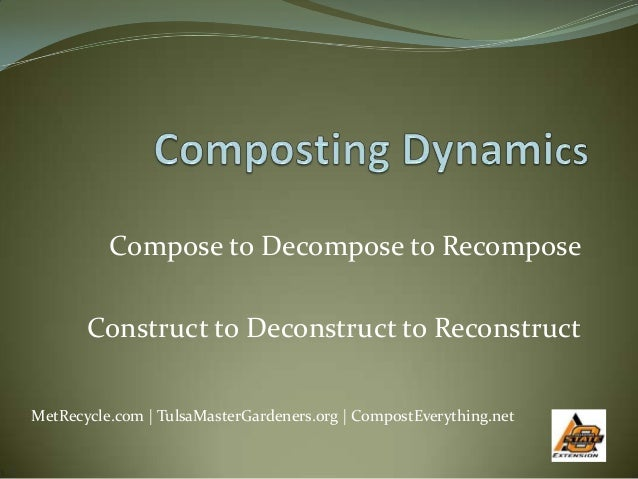 Compose to Decompose to Recompose       Construct to Deconstruct to ReconstructMetRecycle.com | TulsaMasterGardeners.org |...