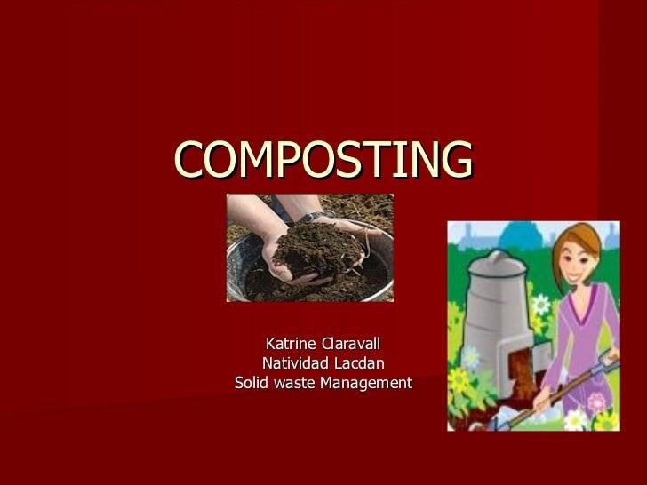 COMPOSTING       Katrine Claravall      Natividad Lacdan  Solid waste Management