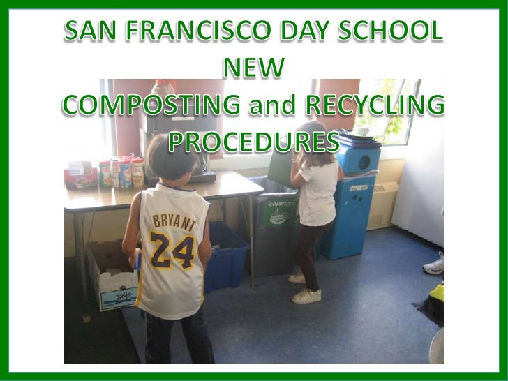 SAN FRANCISCO DAY SCHOOL NEW <br />COMPOSTING and RECYCLING<br />PROCEDURES<br />