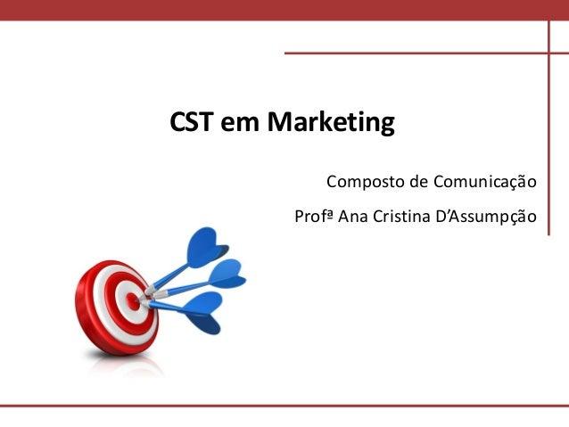 Comunicação com o MercadoComunicação com o Mercado CST em Marketing Composto de Comunicação Profª Ana Cristina D'Assumpção