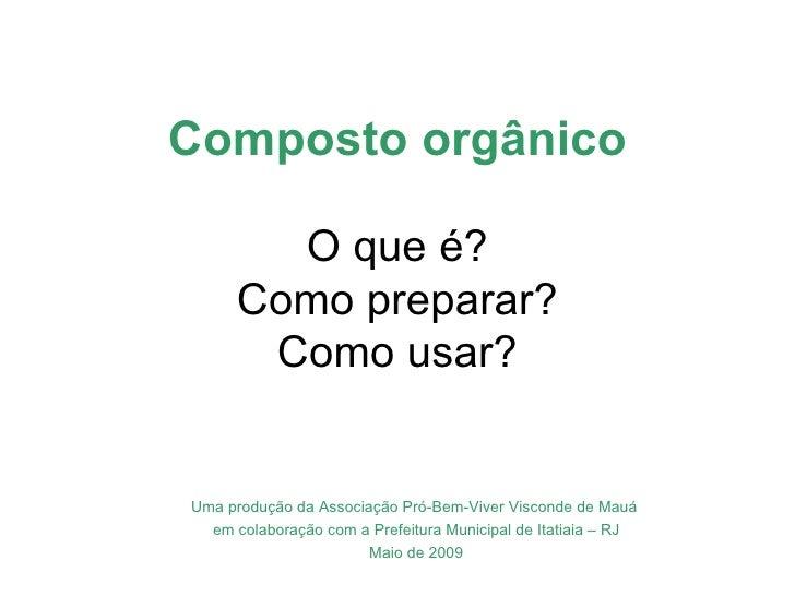 Composto orgânico        O que é?      Como preparar?       Como usar?Uma produção da Associação Pró-Bem-Viver Visconde de...