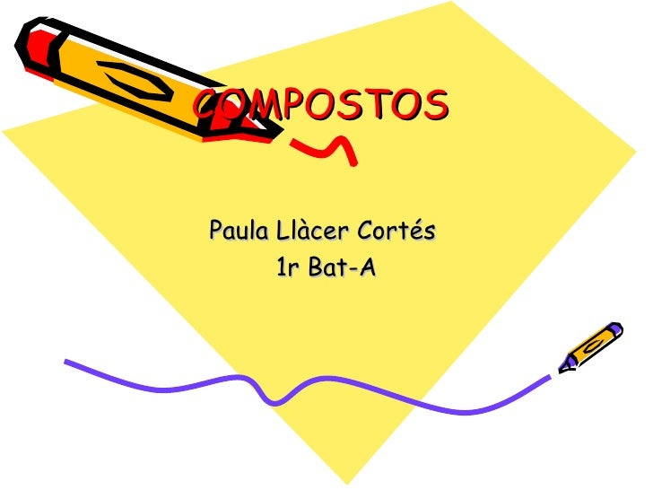 COMPOSTOSPaula Llàcer Cortés      1r Bat-A