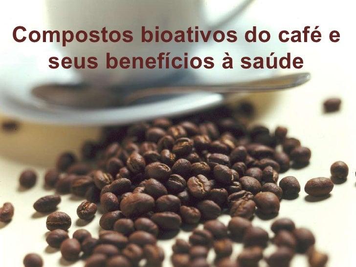 Compostos bioativos do café e seus benefícios à saúde
