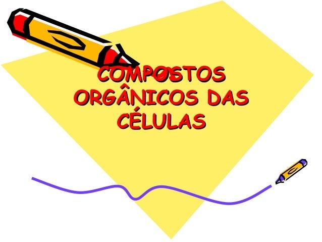 COMPOSTOSORGÂNICOS DAS   CÉLULAS
