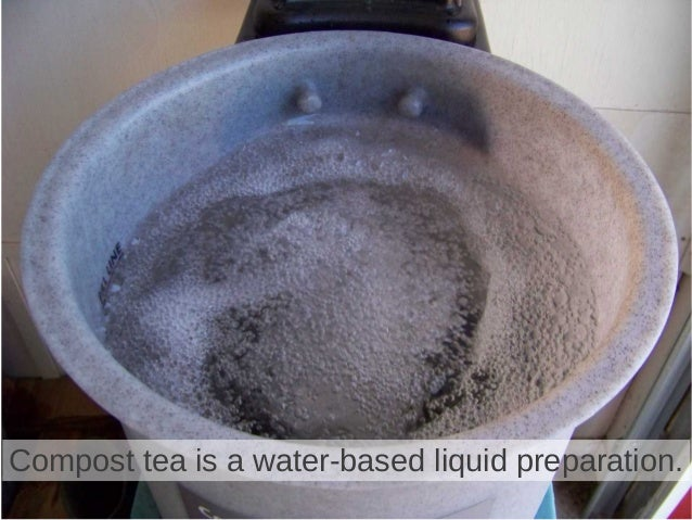 Compost tea is a water-based liquid preparation.