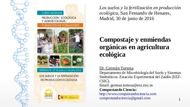 1 Los suelos y la fertilización en producción ecológica, San Fernando de Henares, Madrid, 30 de junio de 2016 Compostaje y...