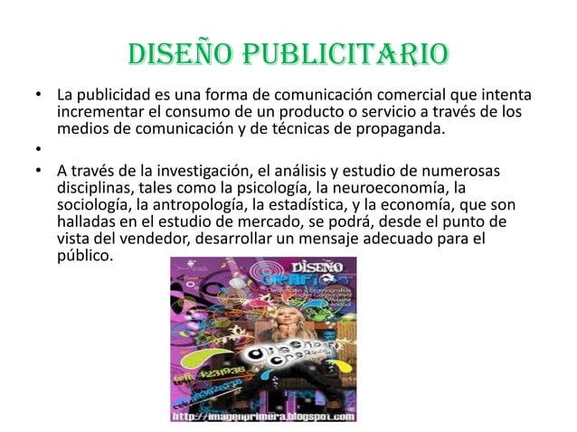 DISEÑO PUBLICITARIO• La publicidad es una forma de comunicación comercial que intentaincrementar el consumo de un producto...