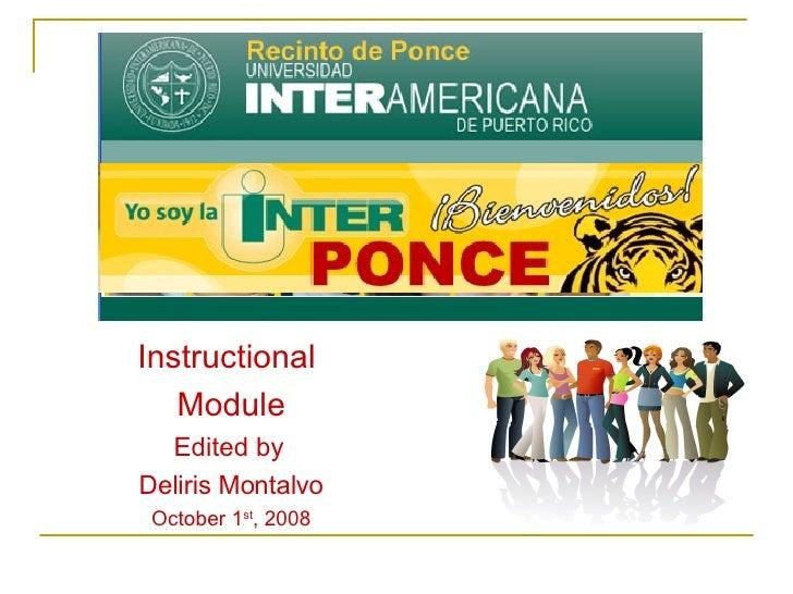 Instructional  Module Edited by  Deliris Montalvo October 1 st , 2008