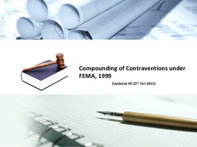 Compounding of Contraventions under FEMA, 1999 (Updated till 22nd Oct 2013)