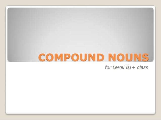 COMPOUND NOUNS        for Level B1+ class