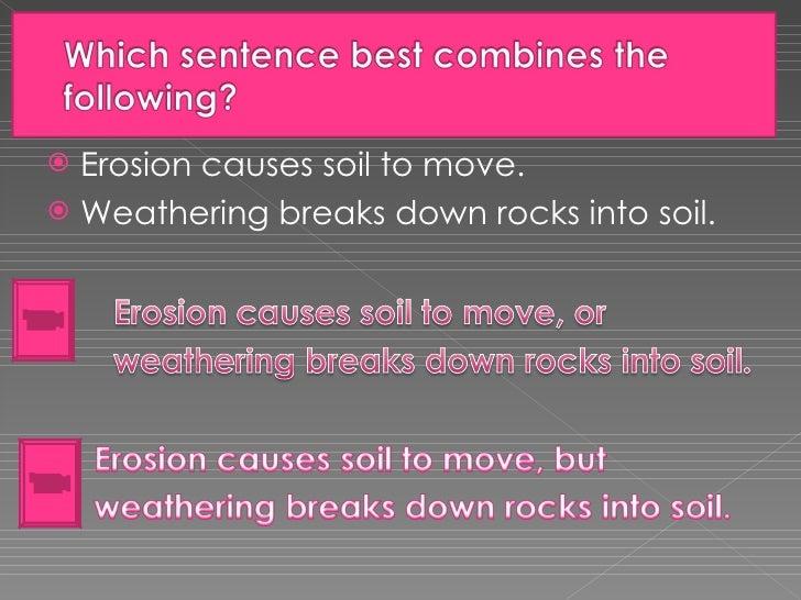 <ul><li>Erosion causes soil to move. </li></ul><ul><li>Weathering breaks down rocks into soil. </li></ul>