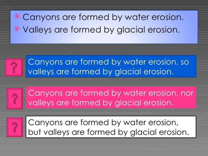 Canyons are formed by water erosion, so valleys are formed by glacial erosion. Canyons are formed by water erosion, nor va...