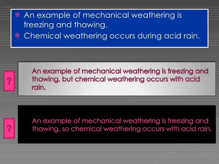 <ul><li>An example of mechanical weathering is freezing and thawing. </li></ul><ul><li>Chemical weathering occurs during a...