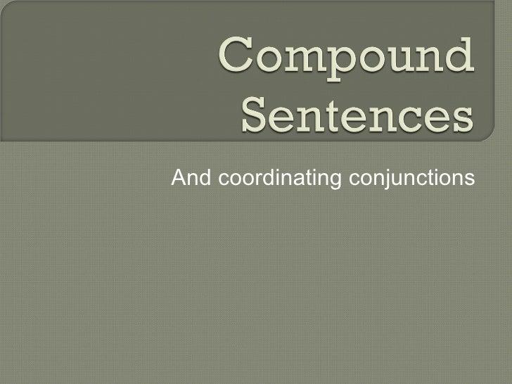 <ul><li>And coordinating conjunctions </li></ul>