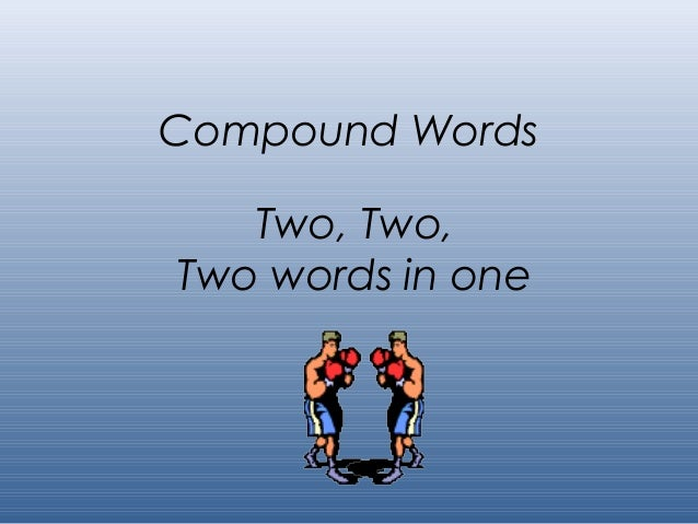 Compound Words   Two, Two,Two words in one