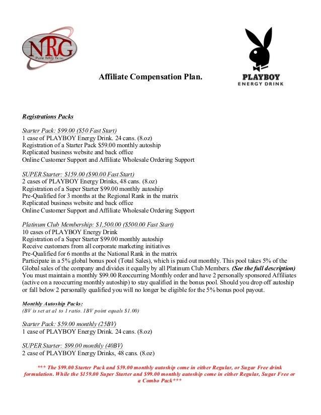 Affiliate Compensation Plan.Registrations PacksStarter Pack: $99.00 ($50 Fast Start)1 case of PLAYBOY Energy Drink. 24 can...