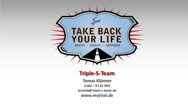 Tomas Klünner 0162 – 97 01 999 tomtok@triple-s-team.de www.mySisel.de Triple-S-Team