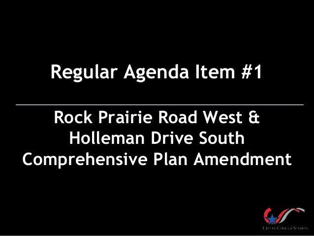 Regular Agenda Item #1  Rock Prairie Road West &  Holleman Drive South  Comprehensive Plan Amendment