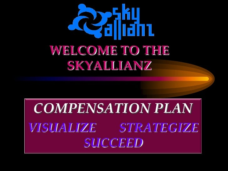 WELCOME TO THE     SKYALLIANZ   COMPENSATION PLAN VISUALIZE  STRATEGIZE        SUCCEED
