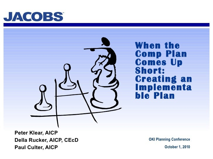 When the Comp Plan Comes Up Short: Creating an Implementable Plan Peter Klear, AICP Della Rucker, AICP, CEcD  Paul Culter,...