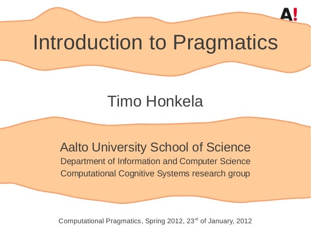 Introduction to Pragmatics                 Timo Honkela  Aalto University School of Science  Department of Information and...