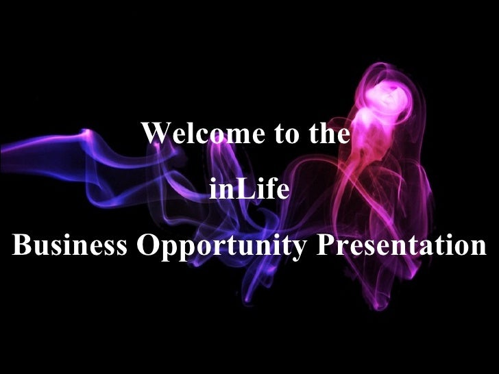 Welcome to the  inLife Business Opportunity Presentation