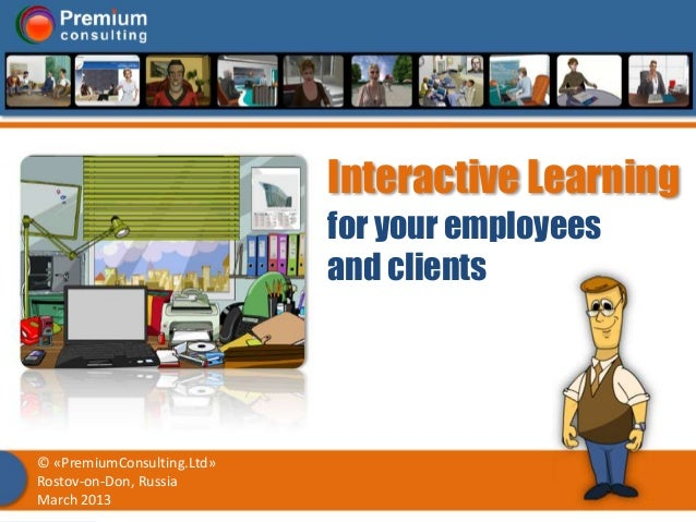 Interactive Learning                            for your employees                            and clients© «PremiumConsult...