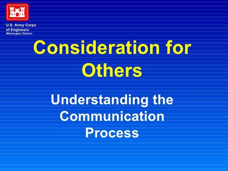 Consideration for Others Understanding the Communication Process U.S. Army Corps of Engineers Wilmington District