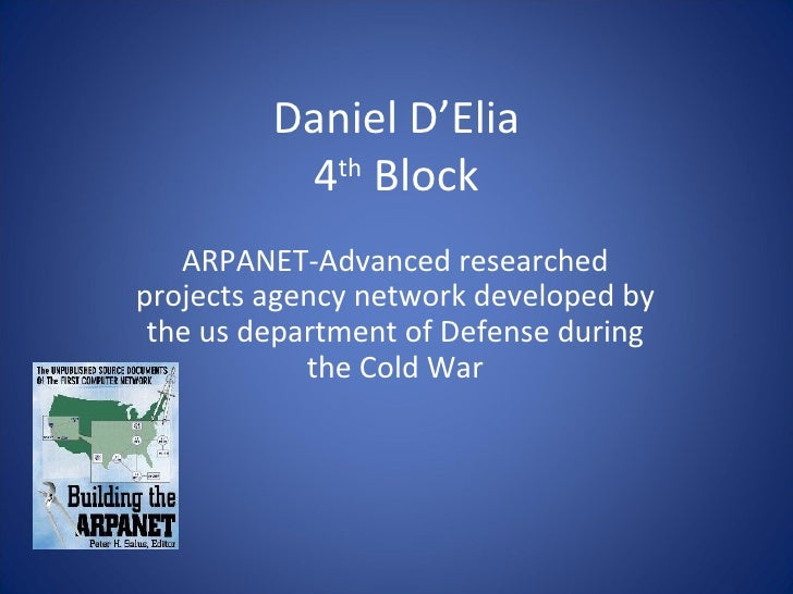 Daniel D'Elia 4 th  Block ARPANET-Advanced researched projects agency network developed by the us department of Defense du...