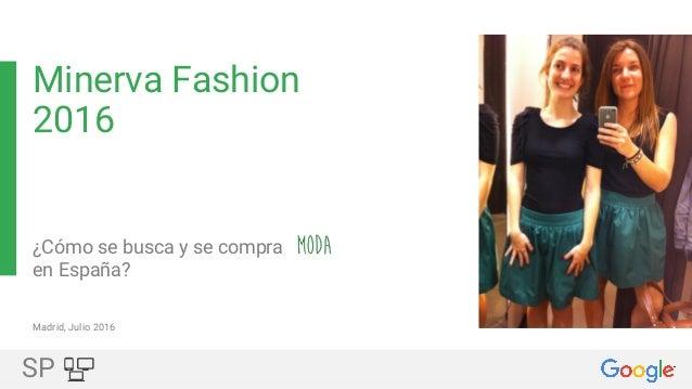 SP Minerva Fashion 2016 ¿Cómo se busca y se compra en España? Madrid, Julio 2016