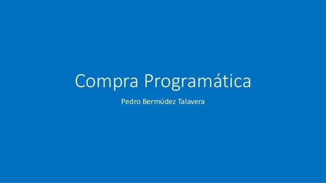 Compra Programática Pedro Bermúdez Talavera