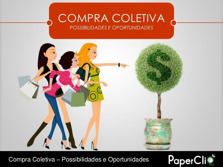 COMPRA COLETIVA                    POSSIBILIDADES E OPORTUNIDADESCompra Coletiva – Possibilidades e Oportunidades