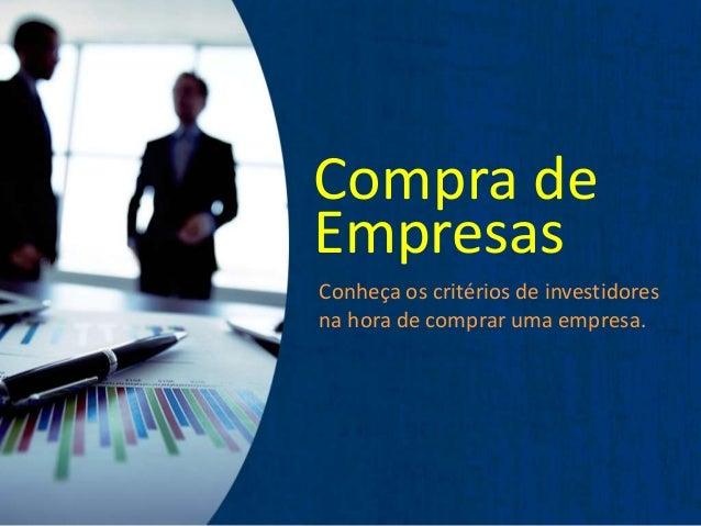 Compra de  Empresas  Conheça os critérios de investidores  na hora de comprar uma empresa.