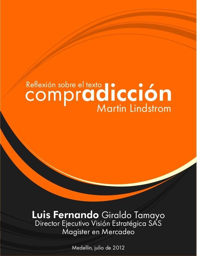 compradicción Reflexión sobre el texto Martin Lindstrom Luis Fernando Giraldo Tamayo Director Ejecutivo Visión Estratégica...