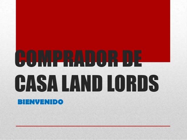 COMPRADOR DECASA LAND LORDSBIENVENIDO