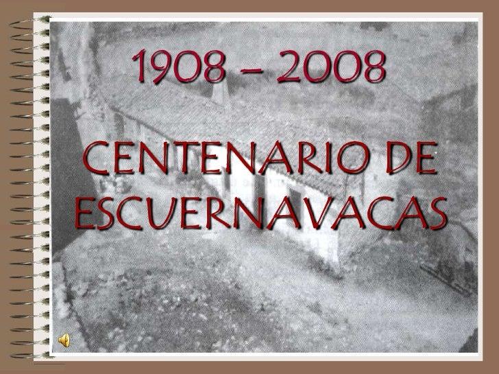1908 – 2008CENTENARIO DE ESCUERNAVACAS<br />