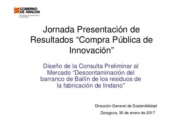 """Jornada Presentación de Resultados """"Compra Pública de Innovación"""" Diseño de la Consulta Preliminar al Mercado """"Descontamin..."""