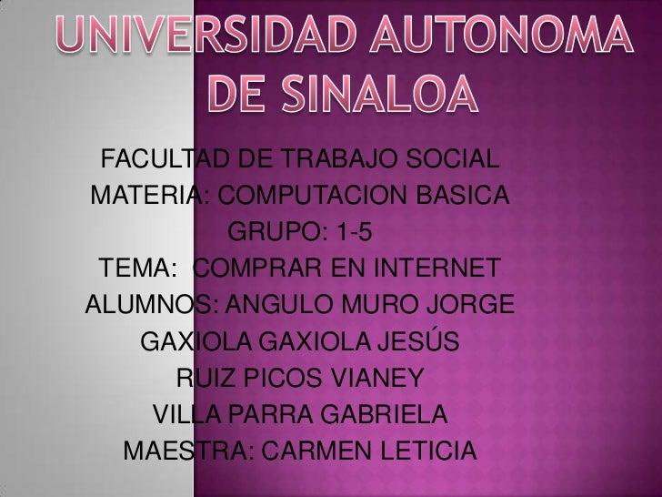 FACULTAD DE TRABAJO SOCIALMATERIA: COMPUTACION BASICA           GRUPO: 1-5 TEMA: COMPRAR EN INTERNETALUMNOS: ANGULO MURO J...