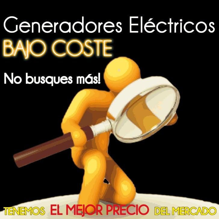 Low Cost                          el mejor precio del mercado              Listado Generadores Low CostMuy buenas! Ante to...