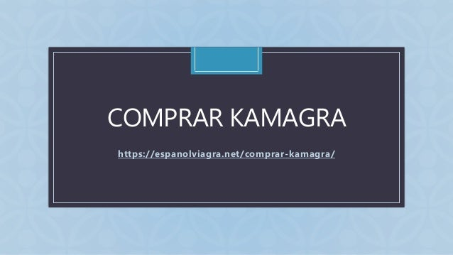 CCOMPRAR KAMAGRA https://espanolviagra.net/comprar-kamagra/