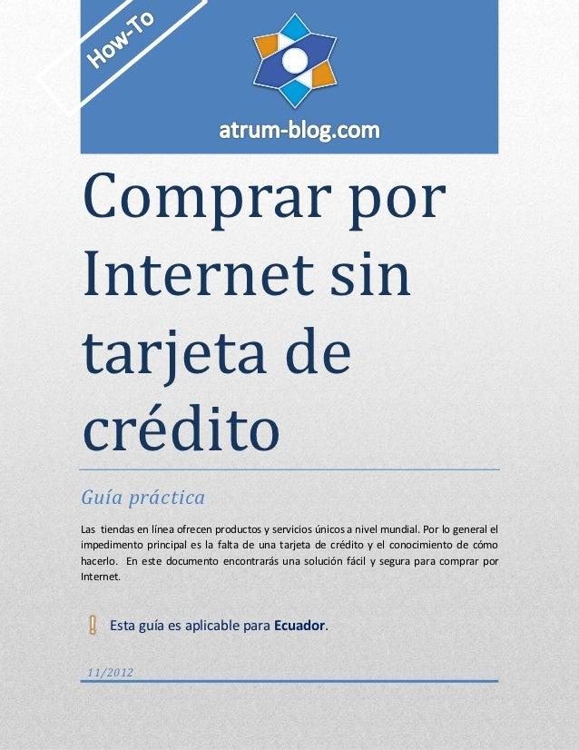 Comprar porInternet sintarjeta decreditoGuía prácticaLas tiendas en línea ofrecen productos y servicios únicos a nivel mun...