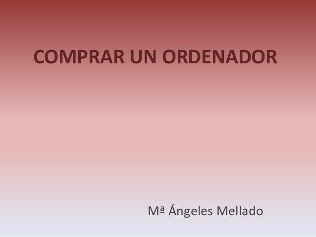 COMPRAR UN ORDENADOR Mª Ángeles Mellado