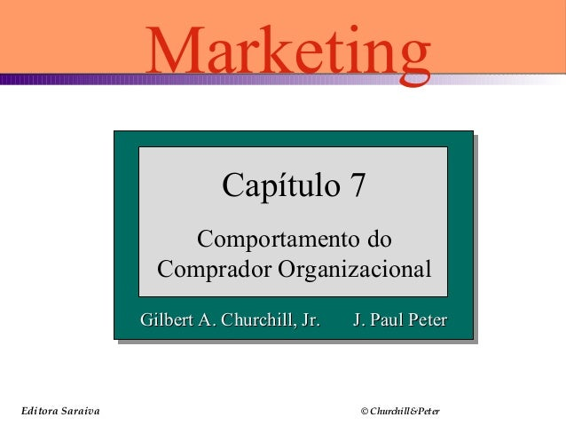 Editora Saraiva © Churchill&Peter Gilbert A. Churchill, Jr. J. Paul PeterGilbert A. Churchill, Jr. J. Paul Peter Capítulo ...