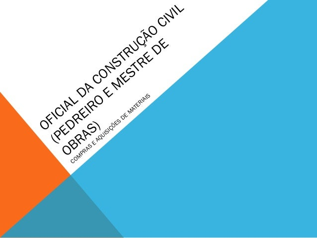 OFICIAL DA CONSTRUÇÃO CIVIL (PEDREIRO E M ESTRE DE OBRAS) COM PRAS E AQUISIÇÕES DE M ATERIAIS