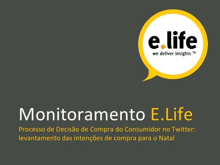 Monitoramento  E.Life Processo de Decisão de Compra do Consumidor no Twitter: levantamento das intenções de compra para o ...