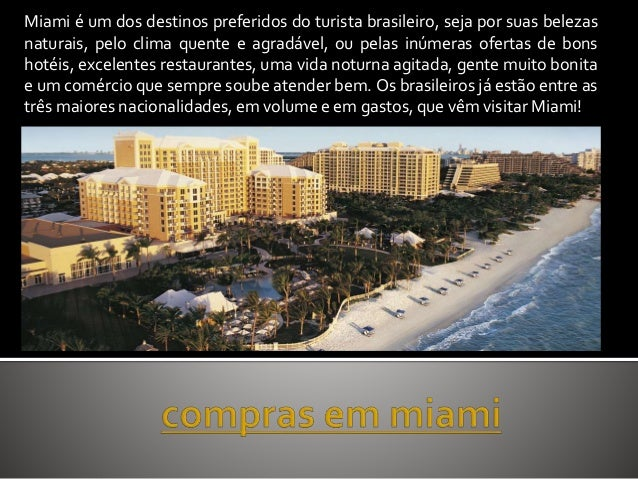 Miami é um dos destinos preferidos do turista brasileiro, seja por suas belezas naturais, pelo clima quente e agradável, o...