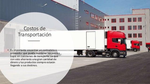 Costos de Transportación • Es importante encontrar un contratista o proveedor que pueda mantener los precios bajos en cues...