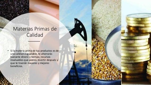 Materias Primas de Calidad • Si la materia prima de tus productos es de una calidad inigualable, te ahorrarás bastante din...