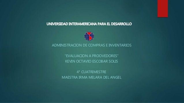 "ADMINISTRACION DE COMPRAS E INVENTARIOS ""EVALUACION A PROOVEDORES"" KEVIN OCTAVIO ESCOBAR SOLIS 4° CUATRIMESTRE MAESTRA IRM..."