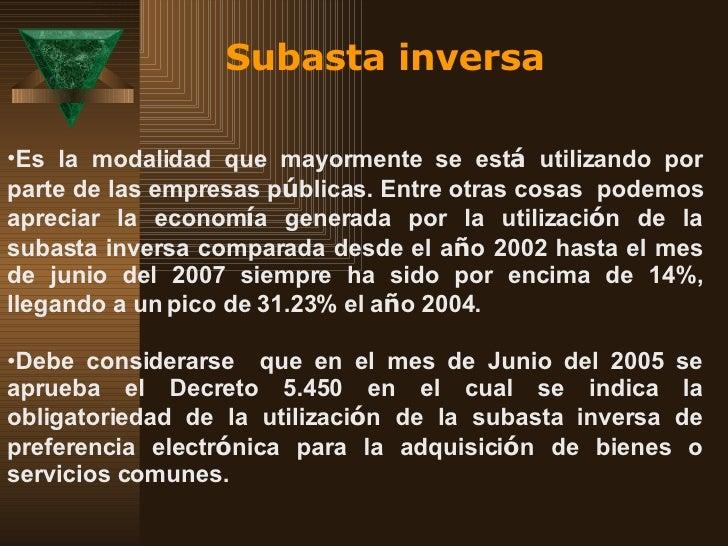 Subasta inversa <ul><li>Es la modalidad que mayormente se est á  utilizando por parte de las empresas p ú blicas. Entre ot...